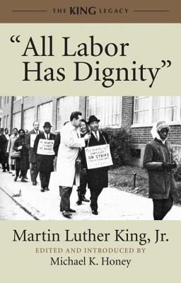 All Labor Has Dignity By King, Martin Luther, Jr./ Honey, Michael K. (EDT)